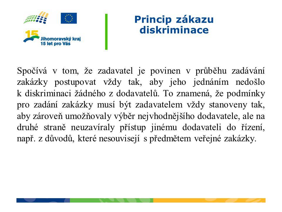 Princip zákazu diskriminace Spočívá v tom, že zadavatel je povinen v průběhu zadávání zakázky postupovat vždy tak, aby jeho jednáním nedošlo k diskrim