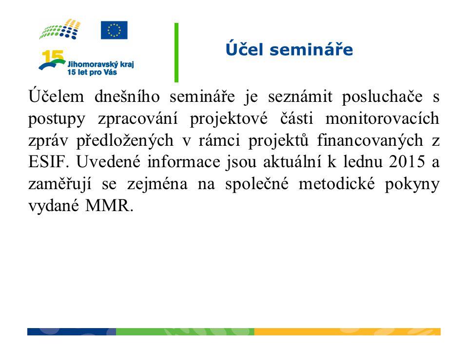 Účel semináře Účelem dnešního semináře je seznámit posluchače s postupy zpracování projektové části monitorovacích zpráv předložených v rámci projektů