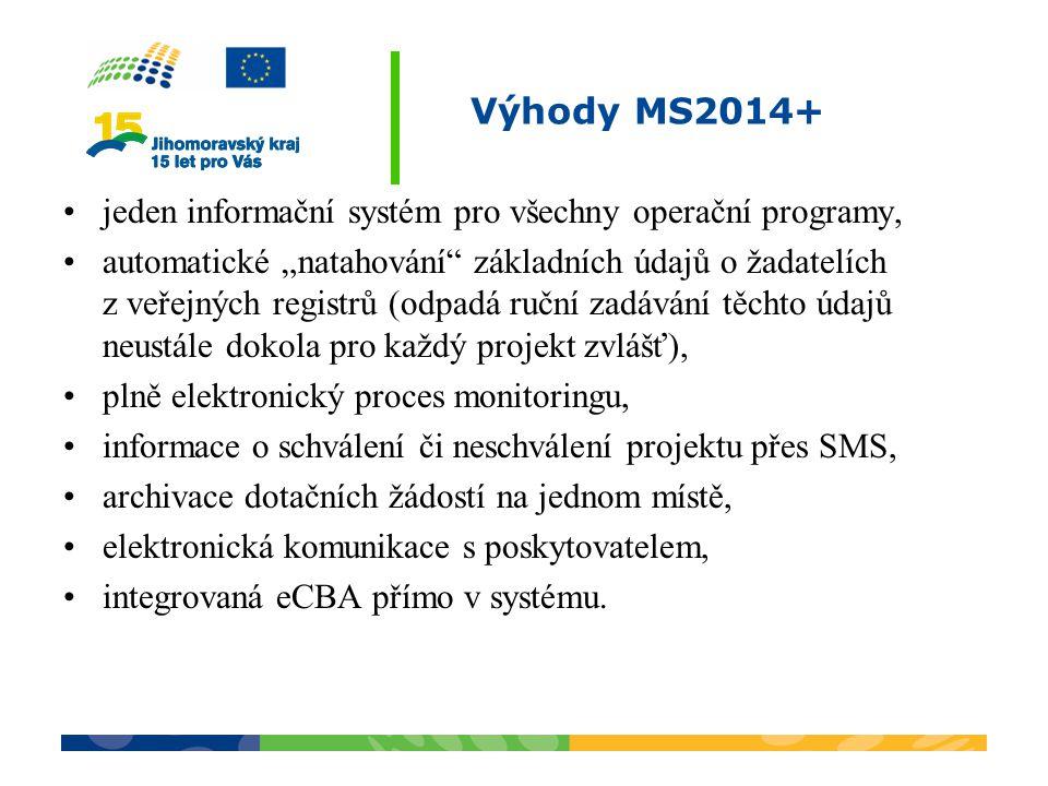 """Výhody MS2014+ jeden informační systém pro všechny operační programy, automatické """"natahování"""" základních údajů o žadatelích z veřejných registrů (odp"""