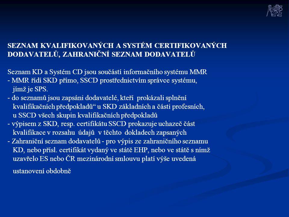 SEZNAM KVALIFIKOVANÝCH A SYSTÉM CERTIFIKOVANÝCH DODAVATELŮ, ZAHRANIČNÍ SEZNAM DODAVATELŮ Seznam KD a Systém CD jsou součástí informačního systému MMR