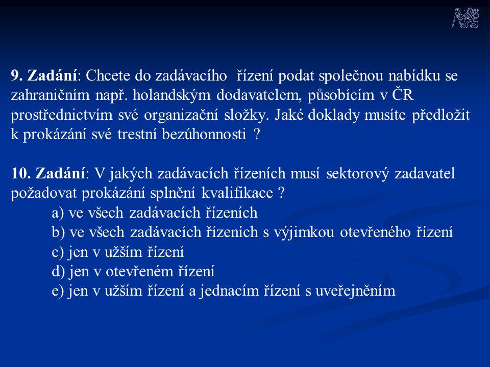 9. Zadání: Chcete do zadávacího řízení podat společnou nabídku se zahraničním např. holandským dodavatelem, působícím v ČR prostřednictvím své organiz