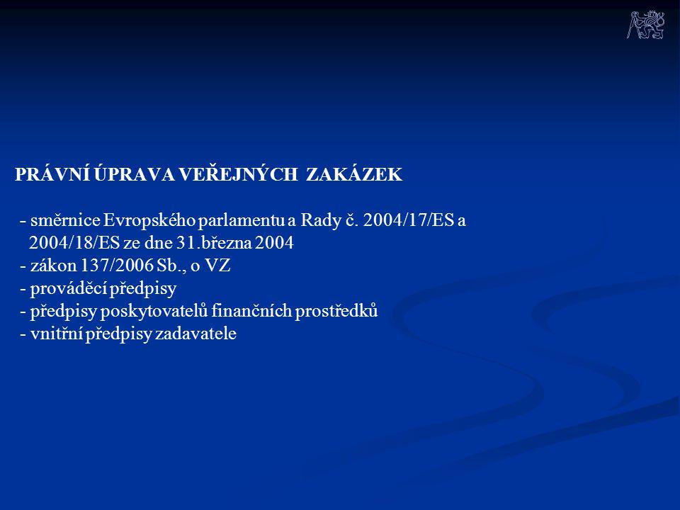 PRÁVNÍ ÚPRAVA VEŘEJNÝCH ZAKÁZEK - směrnice Evropského parlamentu a Rady č. 2004/17/ES a 2004/18/ES ze dne 31.března 2004 - zákon 137/2006 Sb., o VZ -