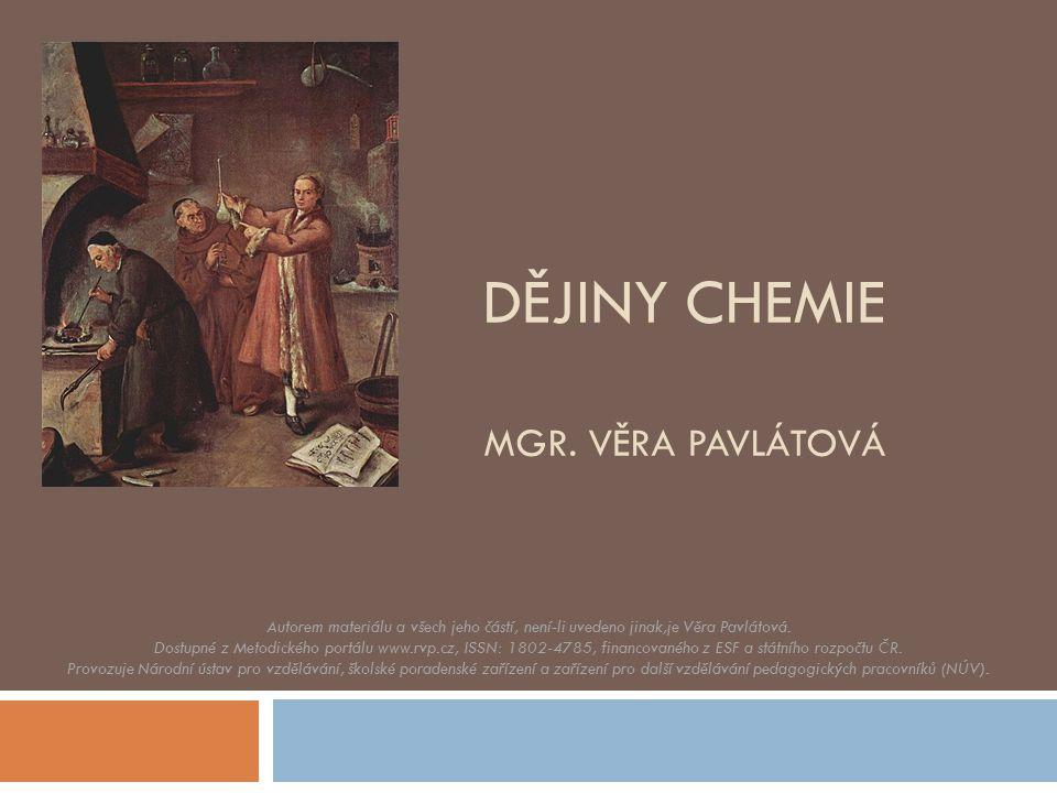 DĚJINY CHEMIE MGR. VĚRA PAVLÁTOVÁ Autorem materiálu a všech jeho částí, není-li uvedeno jinak,je Věra Pavlátová. Dostupné z Metodického portálu www.rv