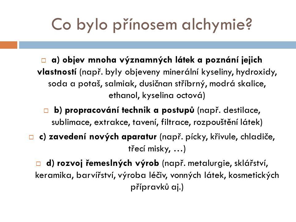 Co bylo přínosem alchymie?  a) objev mnoha významných látek a poznání jejich vlastností (např. byly objeveny minerální kyseliny, hydroxidy, soda a po