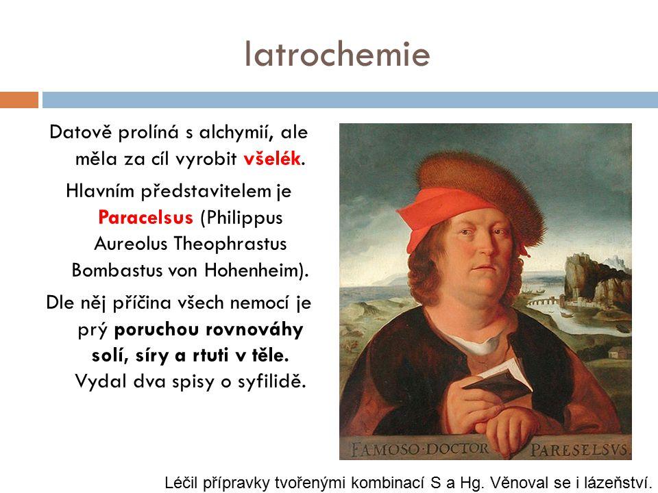 Iatrochemie Datově prolíná s alchymií, ale měla za cíl vyrobit všelék. Hlavním představitelem je Paracelsus (Philippus Aureolus Theophrastus Bombastus