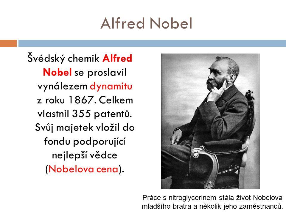 Alfred Nobel Švédský chemik Alfred Nobel se proslavil vynálezem dynamitu z roku 1867. Celkem vlastnil 355 patentů. Svůj majetek vložil do fondu podpor