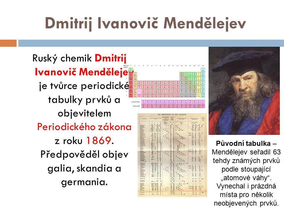 Dmitrij Ivanovič Mendělejev Ruský chemik Dmitrij Ivanovič Mendělejev je tvůrce periodické tabulky prvků a objevitelem Periodického zákona z roku 1869.