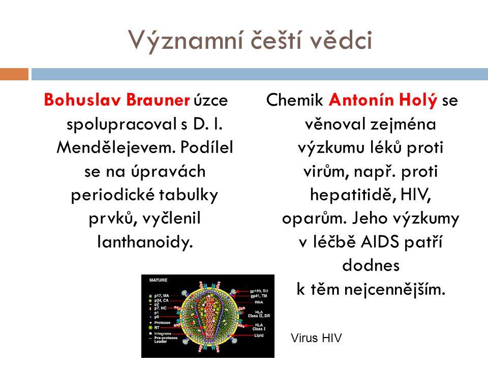 Významní čeští vědci Bohuslav Brauner úzce spolupracoval s D. I. Mendělejevem. Podílel se na úpravách periodické tabulky prvků, vyčlenil lanthanoidy.