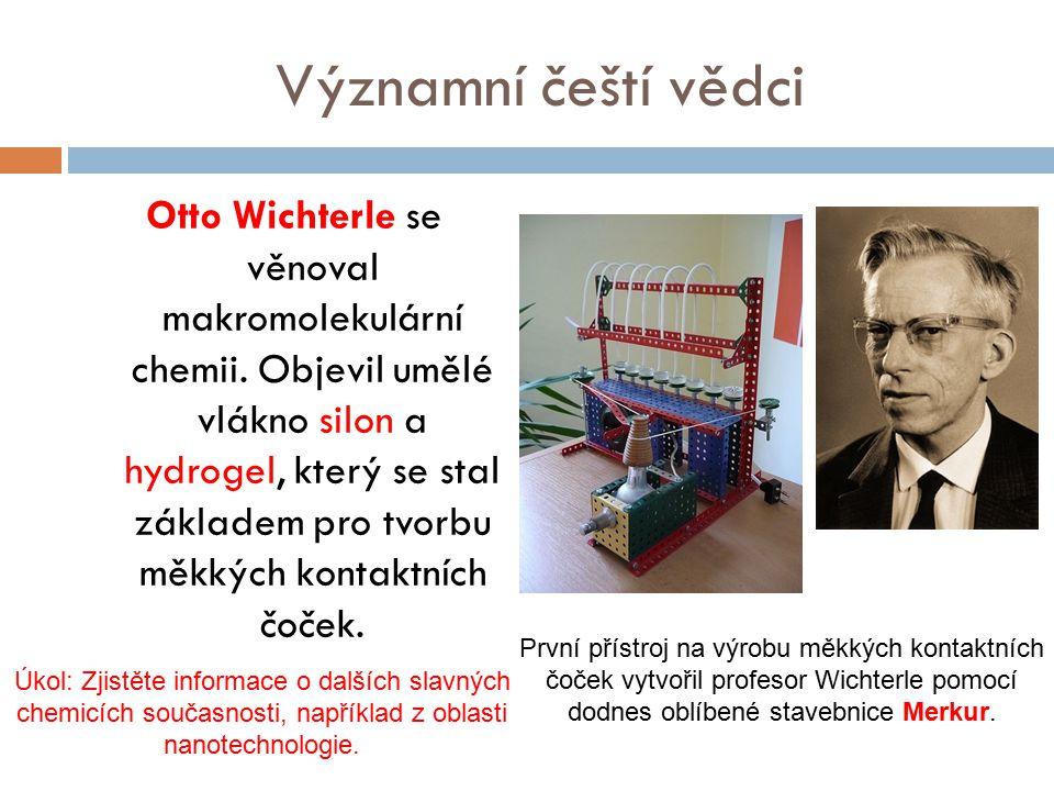 Významní čeští vědci Otto Wichterle se věnoval makromolekulární chemii. Objevil umělé vlákno silon a hydrogel, který se stal základem pro tvorbu měkký