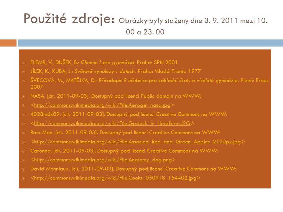 Použité zdroje: Obrázky byly staženy dne 3. 9. 2011 mezi 10. 00 a 23. 00  FLEMR, V., DUŠEK, B.: Chemie I pro gymnázia. Praha: SPN 2001  JÍLEK, K., K