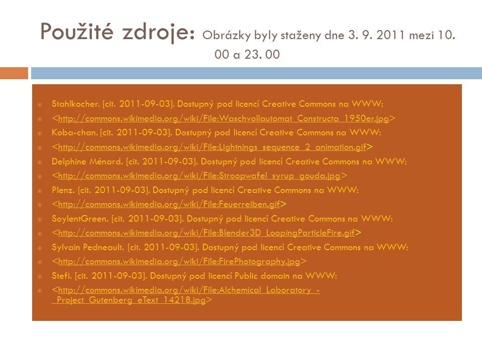 Použité zdroje: Obrázky byly staženy dne 3. 9. 2011 mezi 10. 00 a 23. 00  Stahlkocher. [cit. 2011-09-03]. Dostupný pod licencí Creative Commons na WW