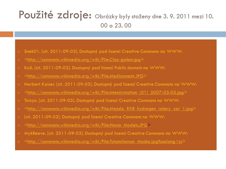 Použité zdroje: Obrázky byly staženy dne 3. 9. 2011 mezi 10. 00 a 23. 00  Snek01. [cit. 2011-09-03]. Dostupný pod licencí Creative Commons na WWW: 