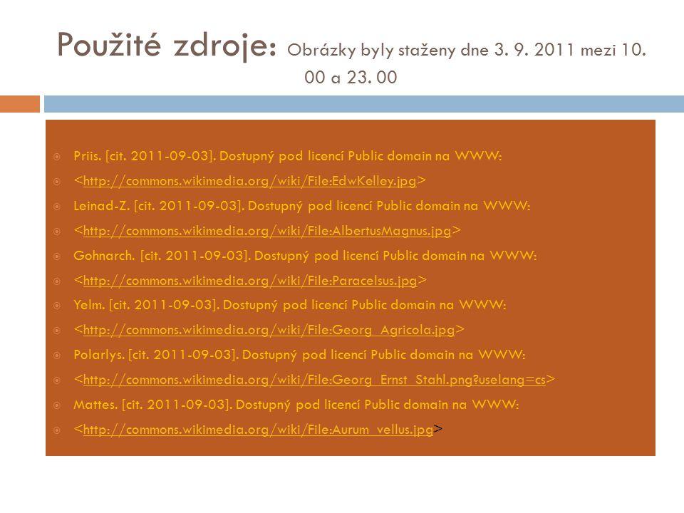 Použité zdroje: Obrázky byly staženy dne 3. 9. 2011 mezi 10. 00 a 23. 00  Priis. [cit. 2011-09-03]. Dostupný pod licencí Public domain na WWW:  http