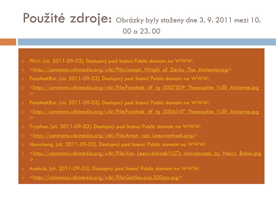 Použité zdroje: Obrázky byly staženy dne 3. 9. 2011 mezi 10. 00 a 23. 00  PKM. [cit. 2011-09-03]. Dostupný pod licencí Public domain na WWW:  http:/