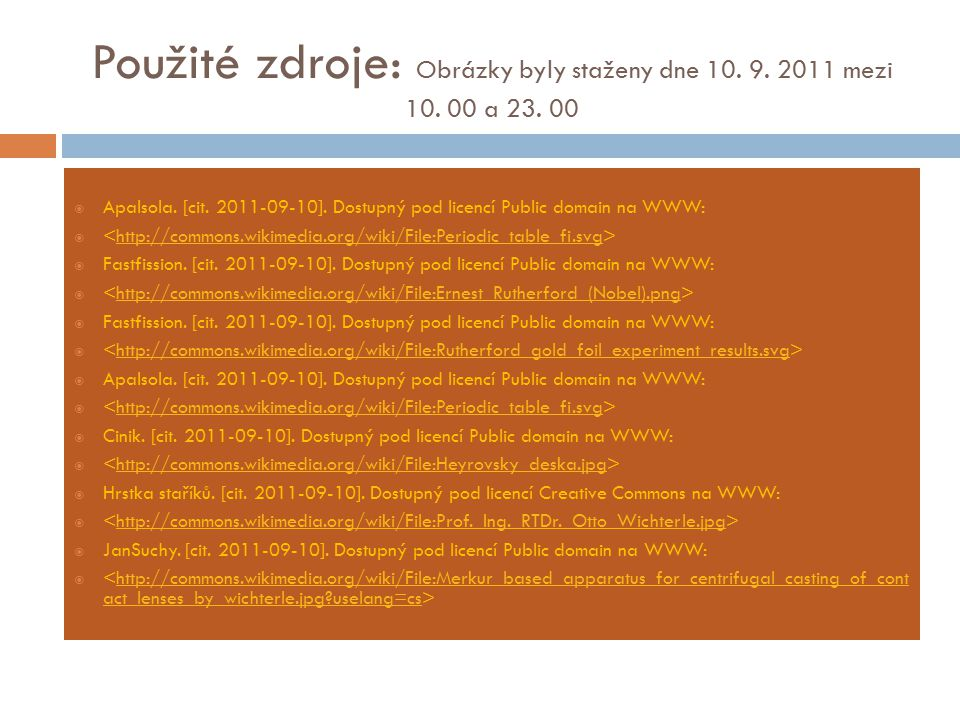 Použité zdroje: Obrázky byly staženy dne 10. 9. 2011 mezi 10. 00 a 23. 00  Apalsola. [cit. 2011-09-10]. Dostupný pod licencí Public domain na WWW: 