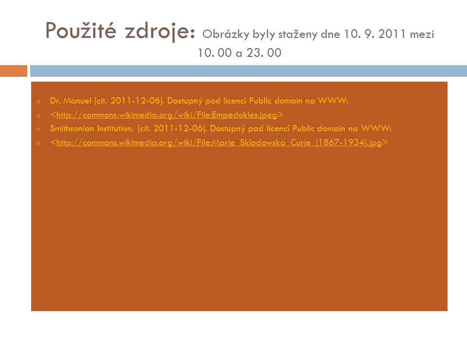 Použité zdroje: Obrázky byly staženy dne 10. 9. 2011 mezi 10. 00 a 23. 00  Dr. Manuel [cit. 2011-12-06]. Dostupný pod licencí Public domain na WWW: 