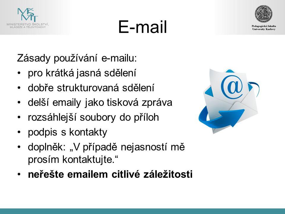 E-mail Zásady používání e-mailu: pro krátká jasná sdělení dobře strukturovaná sdělení delší emaily jako tisková zpráva rozsáhlejší soubory do příloh p