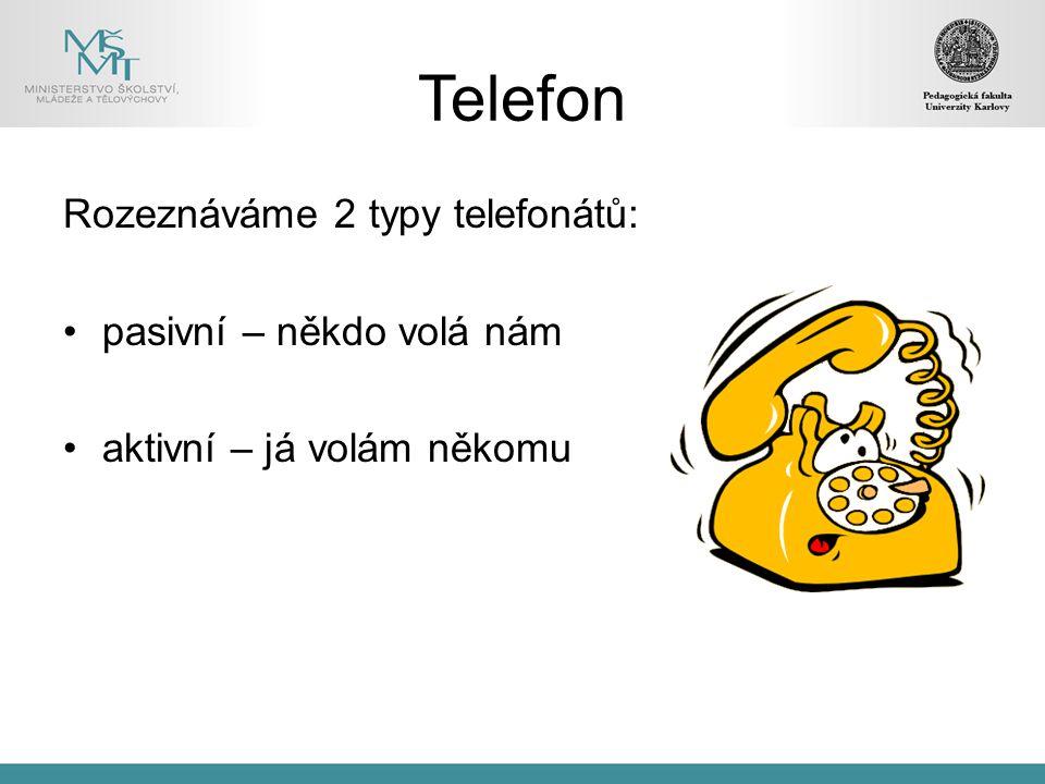 Telefon Rozeznáváme 2 typy telefonátů: pasivní – někdo volá nám aktivní – já volám někomu