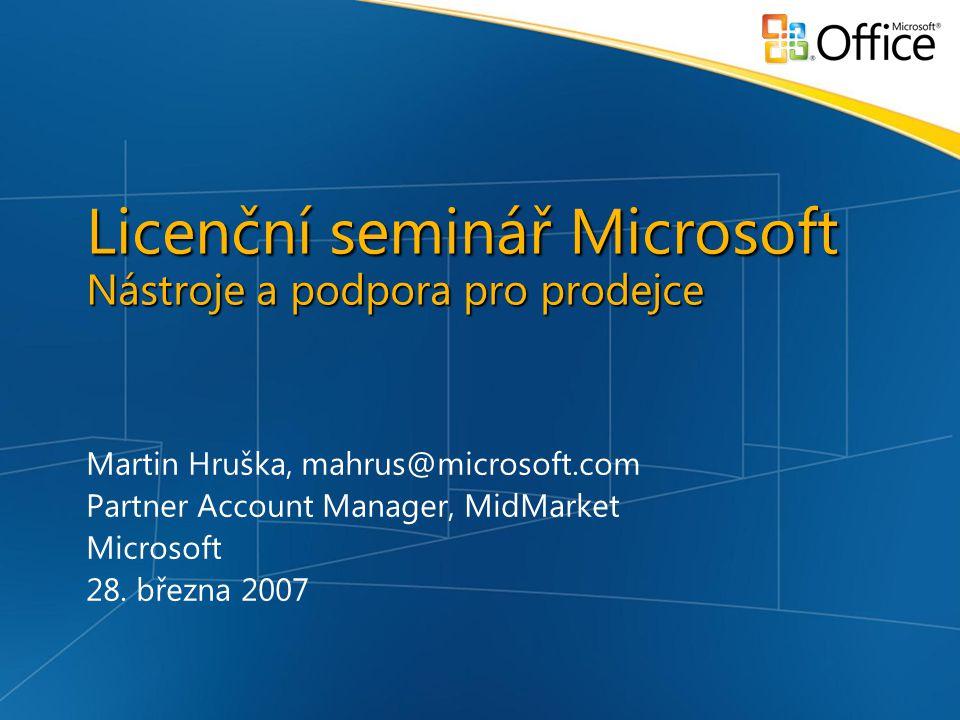 Licenční seminář Microsoft Nástroje a podpora pro prodejce Martin Hruška, mahrus@microsoft.com Partner Account Manager, MidMarket Microsoft 28.