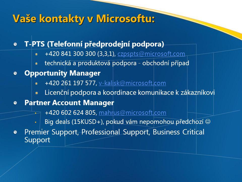Vaše kontakty v Microsoftu: T-PTS (Telefonní předprodejní podpora) +420 841 300 300 (3,3,1), czpspts@microsoft.comczpspts@microsoft.com technická a produktová podpora - obchodní případ Opportunity Manager +420 261 197 577, v-kalisk@microsoft.comv-kalisk@microsoft.com Licenční podpora a koordinace komunikace k zákazníkovi Partner Account Manager +420 602 624 805, mahrus@microsoft.commahrus@microsoft.com Big deals (15KUSD+), pokud vám nepomohou předchozí Premier Support, Professional Support, Business Critical Support