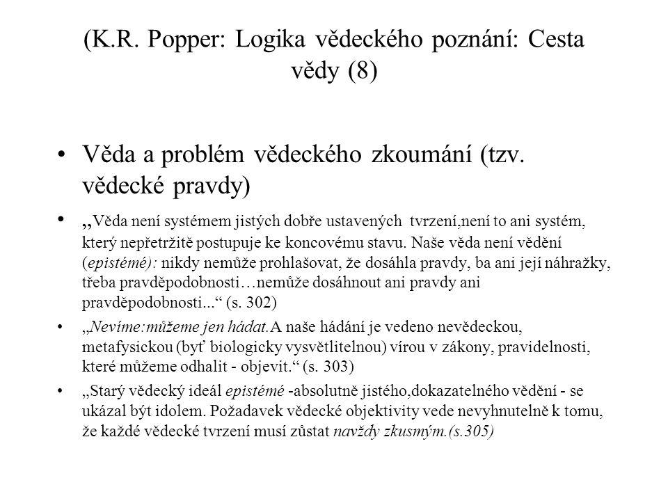 """(K.R. Popper: Logika vědeckého poznání: Cesta vědy (8) Věda a problém vědeckého zkoumání (tzv. vědecké pravdy) """" Věda není systémem jistých dobře usta"""