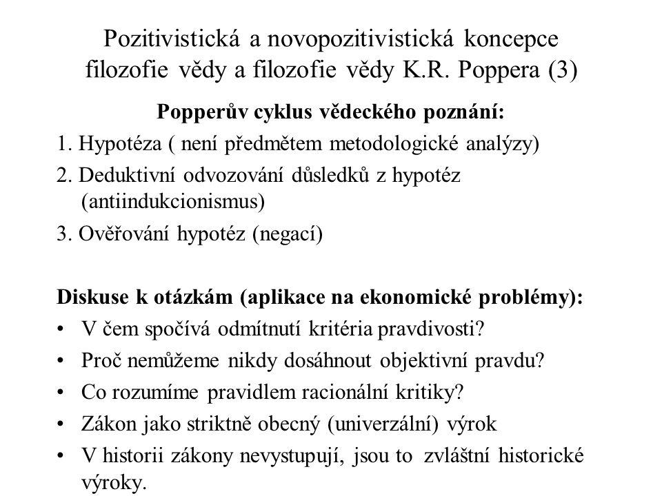 Pozitivistická a novopozitivistická koncepce filozofie vědy a filozofie vědy K.R. Poppera (3) Popperův cyklus vědeckého poznání: 1. Hypotéza ( není př