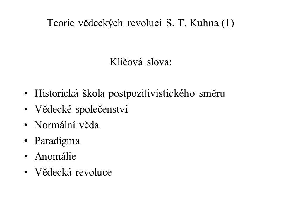 Teorie vědeckých revolucí S. T. Kuhna (1) Klíčová slova: Historická škola postpozitivistického směru Vědecké společenství Normální věda Paradigma Anom