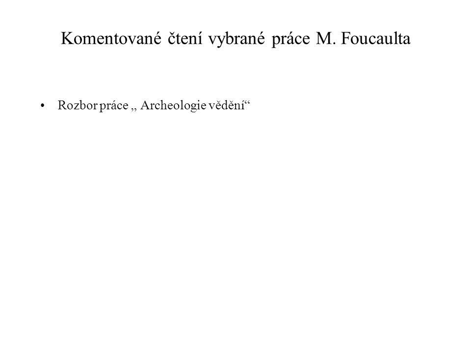 """Komentované čtení vybrané práce M. Foucaulta Rozbor práce """" Archeologie vědění"""""""