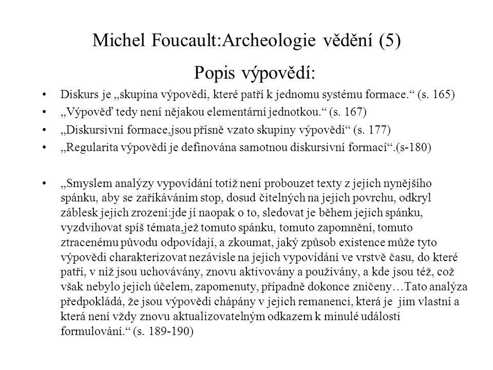 """Michel Foucault:Archeologie vědění (5) Popis výpovědí: Diskurs je """"skupina výpovědí, které patří k jednomu systému formace."""" (s. 165) """"Výpověď tedy ne"""