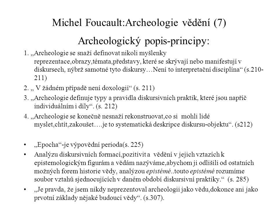 """Michel Foucault:Archeologie vědění (7) Archeologický popis-principy: 1. """"Archeologie se snaží definovat nikoli myšlenky reprezentace,obrazy,témata,pře"""