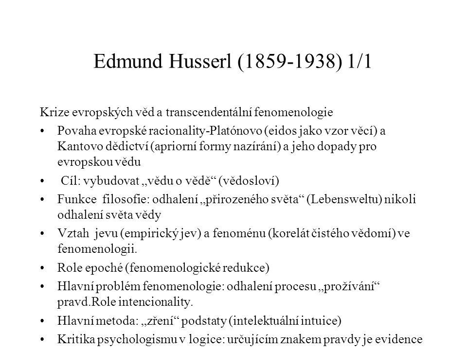 Edmund Husserl (1859-1938) 1/1 Krize evropských věd a transcendentální fenomenologie Povaha evropské racionality-Platónovo (eidos jako vzor věcí) a Ka