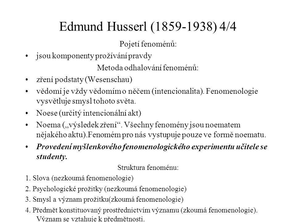 Edmund Husserl (1859-1938) 4/4 Pojetí fenoménů: jsou komponenty prožívání pravdy Metoda odhalování fenoménů: zření podstaty (Wesenschau) vědomí je vžd