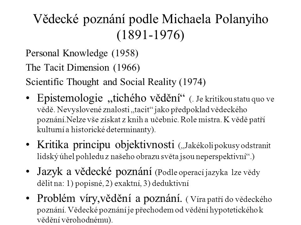 Vědecké poznání podle Michaela Polanyiho (1891-1976) Personal Knowledge (1958) The Tacit Dimension (1966) Scientific Thought and Social Reality (1974)