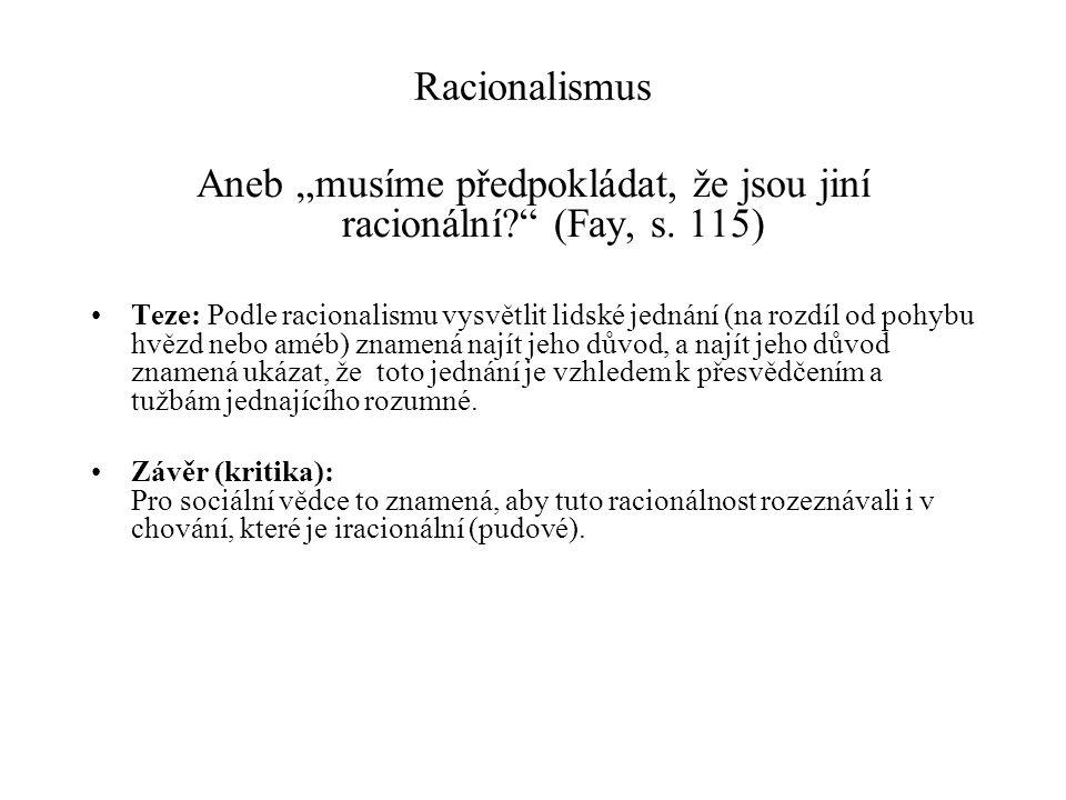 """Racionalismus Aneb """"musíme předpokládat, že jsou jiní racionální?"""" (Fay, s. 115) Teze: Podle racionalismu vysvětlit lidské jednání (na rozdíl od pohyb"""