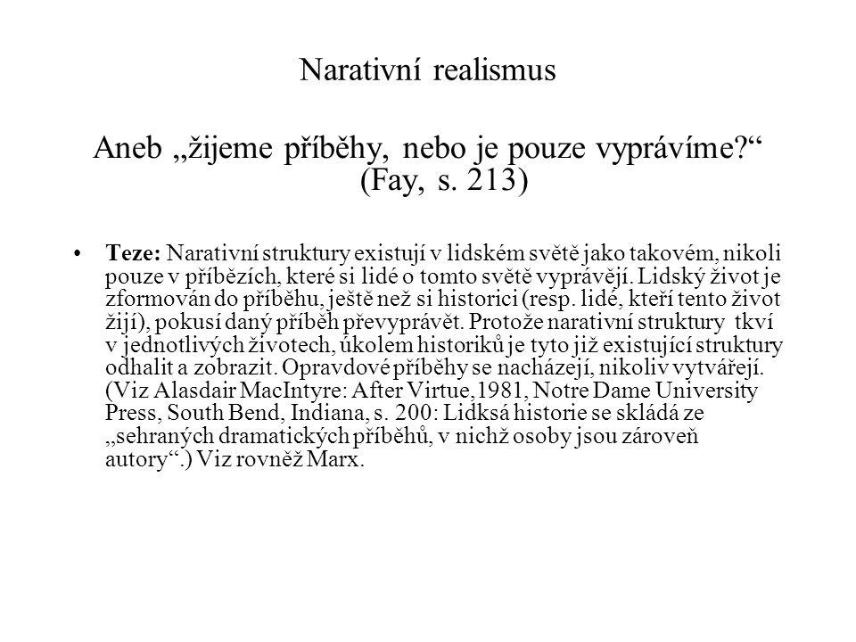"""Narativní realismus Aneb """"žijeme příběhy, nebo je pouze vyprávíme?"""" (Fay, s. 213) Teze: Narativní struktury existují v lidském světě jako takovém, nik"""