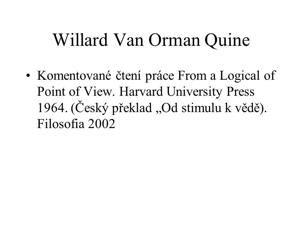 """Willard Van Orman Quine Komentované čtení práce From a Logical of Point of View. Harvard University Press 1964. (Český překlad """"Od stimulu k vědě). Fi"""