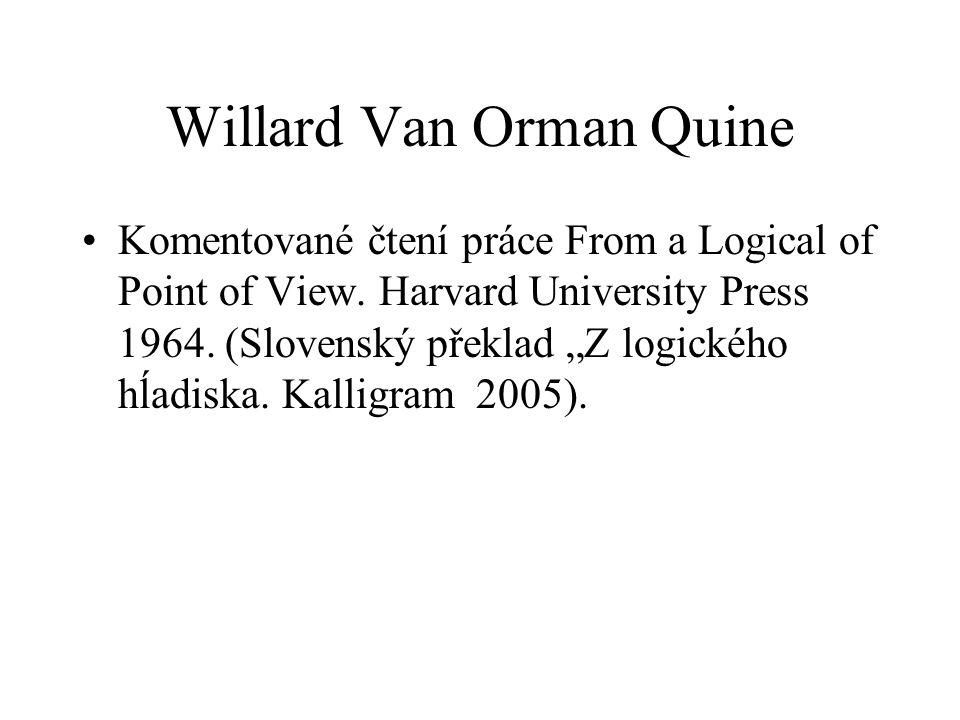 """Willard Van Orman Quine Komentované čtení práce From a Logical of Point of View. Harvard University Press 1964. (Slovenský překlad """"Z logického hĺadis"""