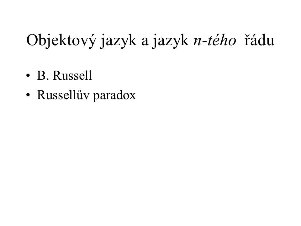 Objektový jazyk a jazyk n-tého řádu B. Russell Russellův paradox
