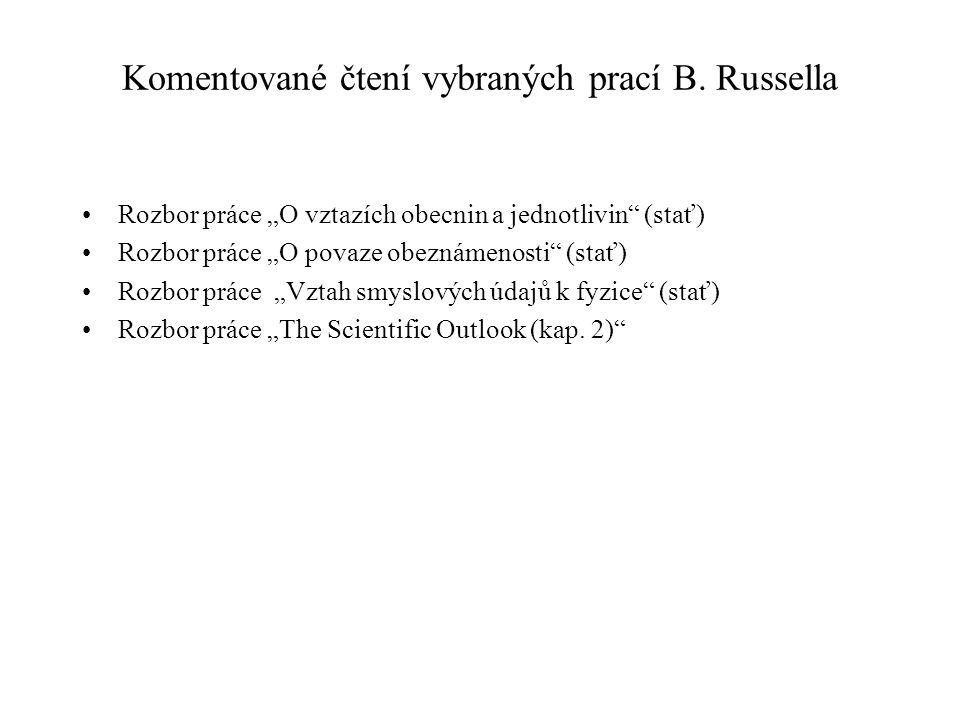"Komentované čtení vybraných prací B. Russella Rozbor práce ""O vztazích obecnin a jednotlivin"" (stať) Rozbor práce ""O povaze obeznámenosti"" (stať) Rozb"