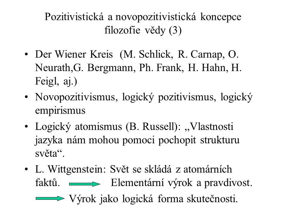 Pozitivistická a novopozitivistická koncepce filozofie vědy (3) Der Wiener Kreis (M. Schlick, R. Carnap, O. Neurath,G. Bergmann, Ph. Frank, H. Hahn, H