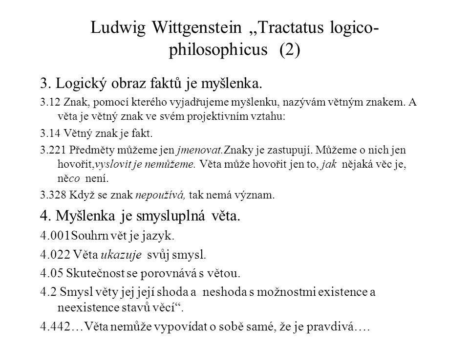 """Ludwig Wittgenstein """"Tractatus logico- philosophicus (2) 3. Logický obraz faktů je myšlenka. 3.12 Znak, pomocí kterého vyjadřujeme myšlenku, nazývám v"""