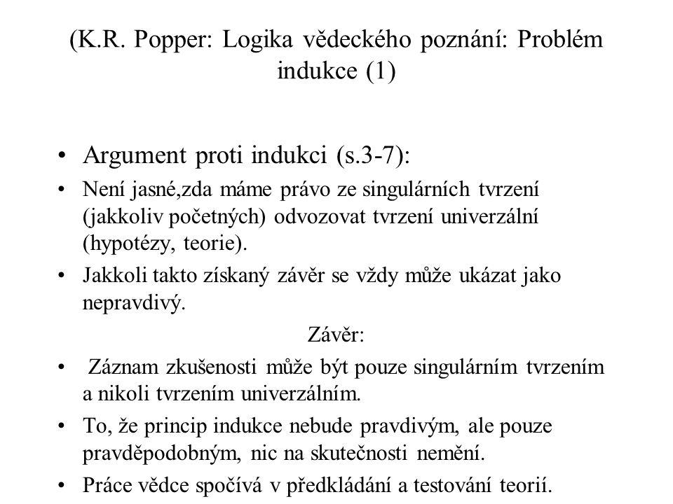 (K.R. Popper: Logika vědeckého poznání: Problém indukce (1) Argument proti indukci (s.3-7): Není jasné,zda máme právo ze singulárních tvrzení (jakkoli