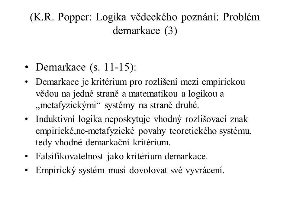 (K.R. Popper: Logika vědeckého poznání: Problém demarkace (3) Demarkace (s. 11-15): Demarkace je kritérium pro rozlišení mezi empirickou vědou na jedn
