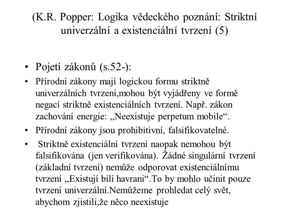 (K.R. Popper: Logika vědeckého poznání: Striktní univerzální a existenciální tvrzení (5) Pojetí zákonů (s.52-): Přírodní zákony mají logickou formu st