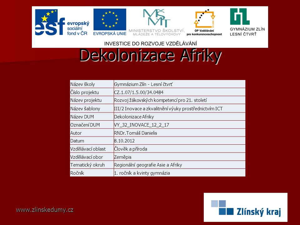 Dekolonizace Afriky www.zlinskedumy.cz Název školy Gymnázium Zlín - Lesní čtvrť Číslo projektu CZ.1.07/1.5.00/34.0484 Název projektu Rozvoj žákovských
