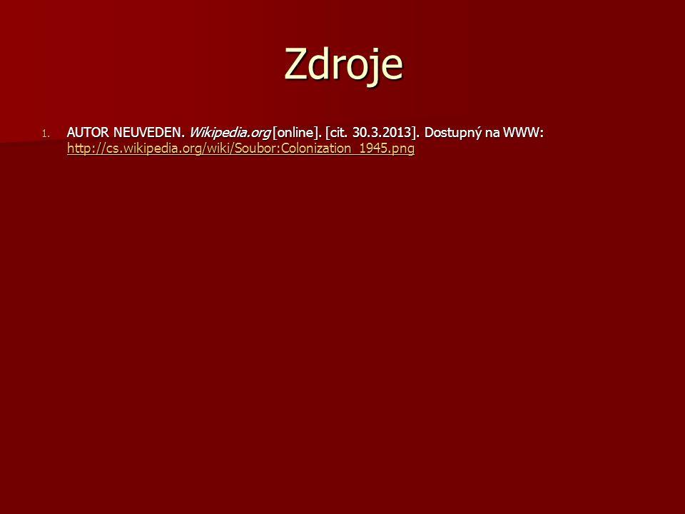 Zdroje 1. AUTOR NEUVEDEN. Wikipedia.org [online]. [cit. 30.3.2013]. Dostupný na WWW: http://cs.wikipedia.org/wiki/Soubor:Colonization_1945.png http://