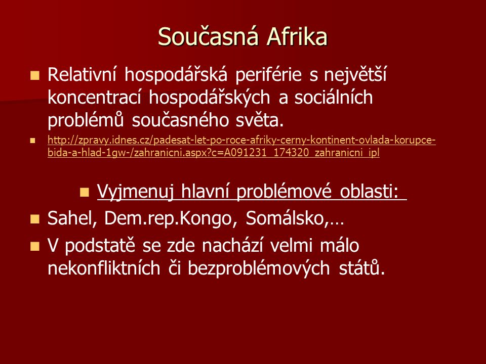 Současná Afrika Relativní hospodářská periférie s největší koncentrací hospodářských a sociálních problémů současného světa. http://zpravy.idnes.cz/pa