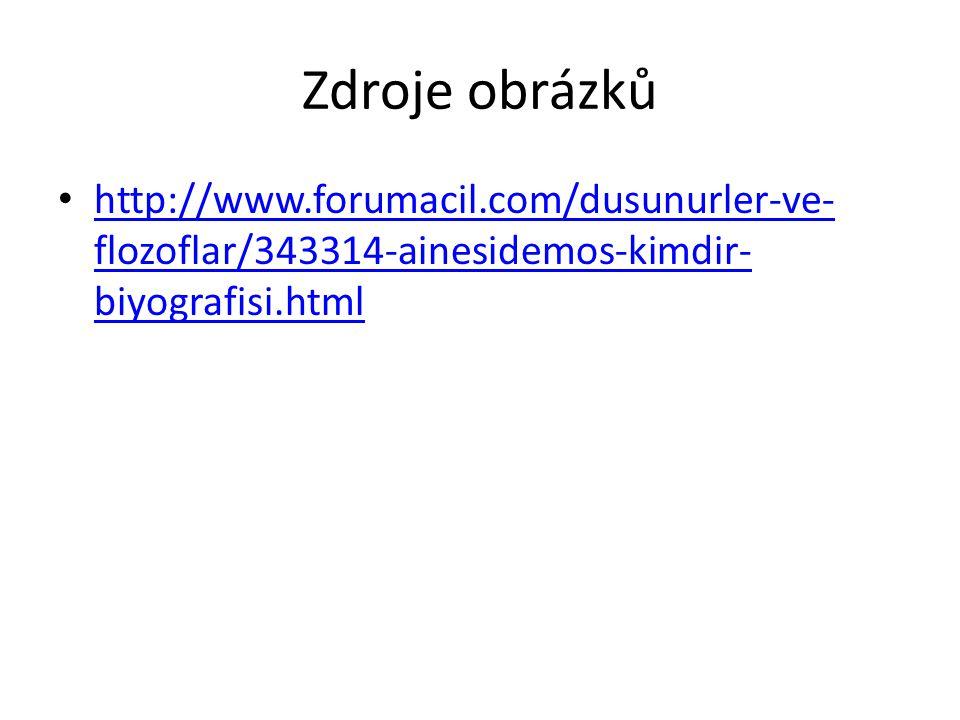 Zdroje obrázků http://www.forumacil.com/dusunurler-ve- flozoflar/343314-ainesidemos-kimdir- biyografisi.html http://www.forumacil.com/dusunurler-ve- flozoflar/343314-ainesidemos-kimdir- biyografisi.html
