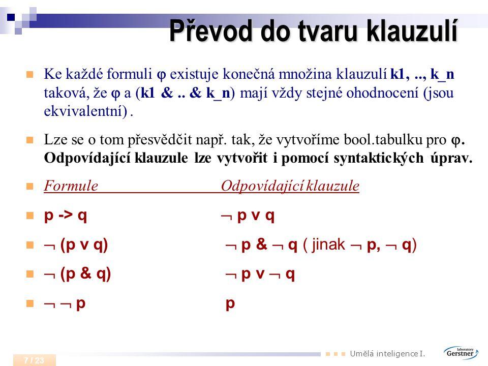 Umělá inteligence I. 7 / 23 Převod do tvaru klauzulí Ke každé formuli  existuje konečná množina klauzulí k1,.., k_n taková, že  a (k1 &.. & k_n) maj