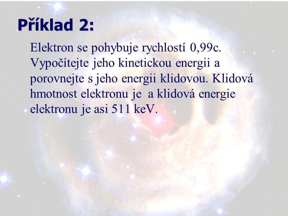 Příklad 2: Elektron se pohybuje rychlostí 0,99c.